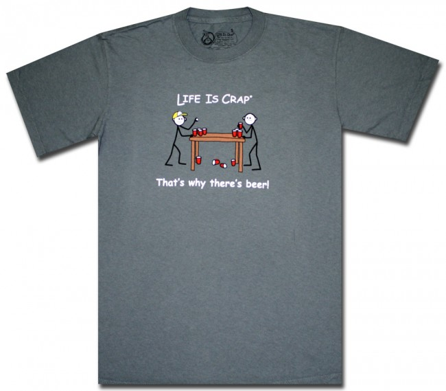 Life Is Crap T Shirt Beer Pong Shirt Fun Beer T Shirt