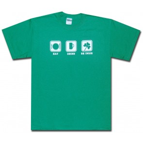 Irish Shirt : Eat Drink Be Irish T-Shirt